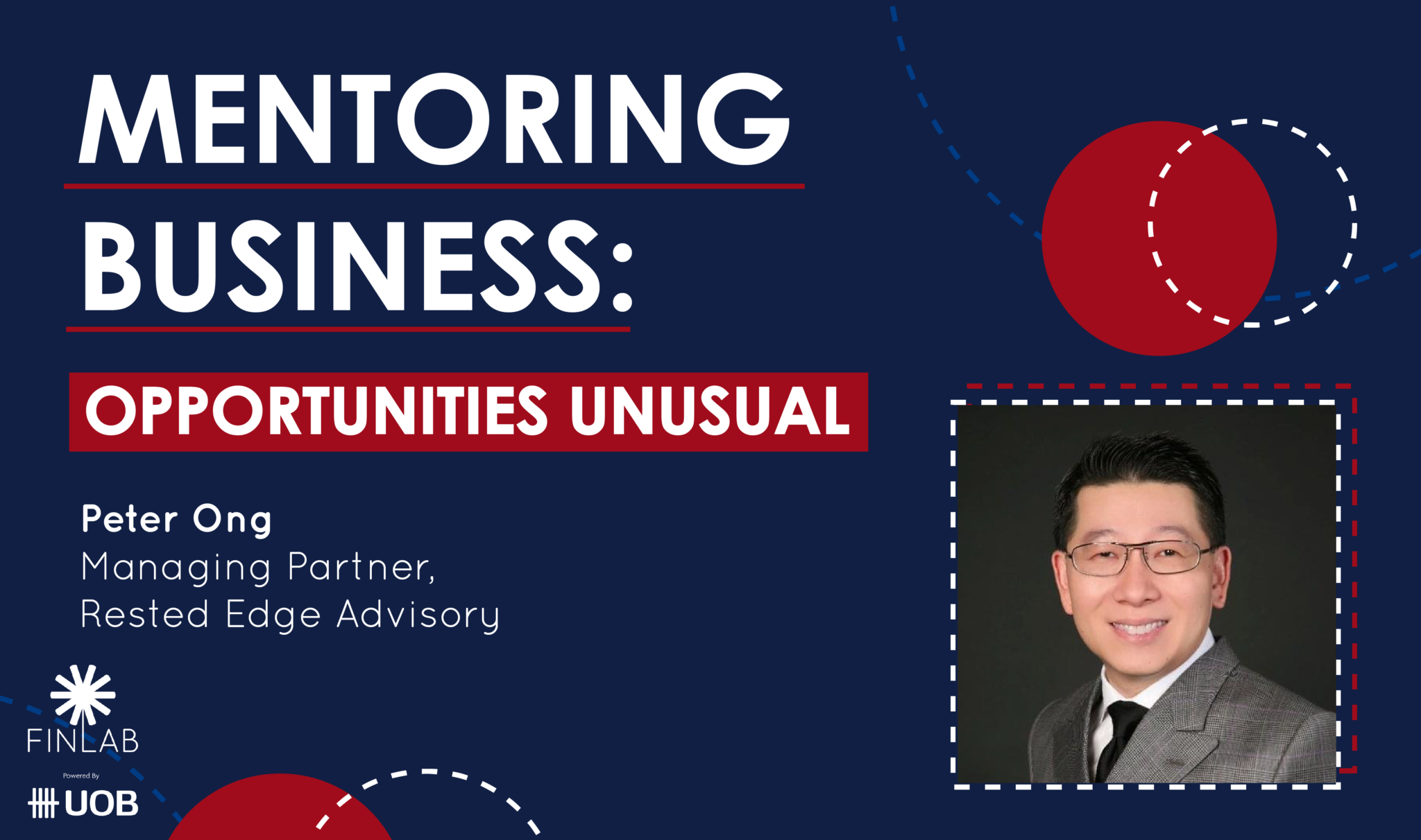 MENTORING BUSINESS SERIES: OPPORTUNITIES UNUSUAL BY PETER ONG, RESTED EDGE ADVISORY